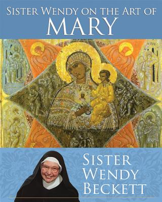 Sister Wendy on the Art of Mary - Beckett, Wendy, Sister