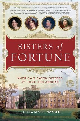 Sisters of Fortune: America's Caton Sisters at Home and Abroad - Wake, Jehanne