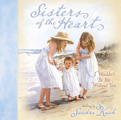 Sisters of the Heart: I Wouldn't Be Me Without You -