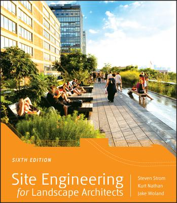 Site Engineering for Landscape Architects - Strom, Steven, and Nathan, Kurt, and Woland, Jake