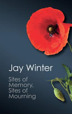 Sites of Memory, Sites of Mourning: The Great War in European Cultural History - Winter, Jay