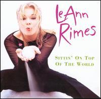 Sittin' on Top of the World - LeAnn Rimes