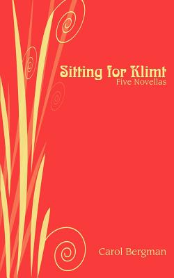Sitting for Klimt: Five Novellas - Bergman, Carol
