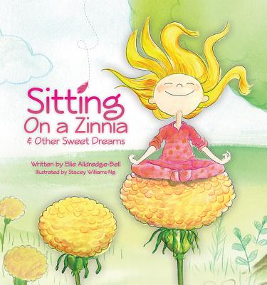 Sitting on a Zinnia & Other Sweet Dreams - Alldredge-Bell, Ellie