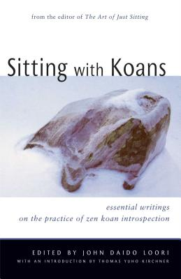Sitting with Koans: Essential Writings on Zen Koan Introspection - Loori, John Daido (Editor), and Kirchner, Thomas Yuho (Foreword by)
