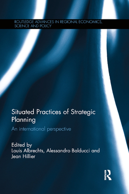 Situated Practices of Strategic Planning: An international perspective - Albrechts, Louis (Editor), and Balducci, Alessandro (Editor), and Hillier, Jean (Editor)