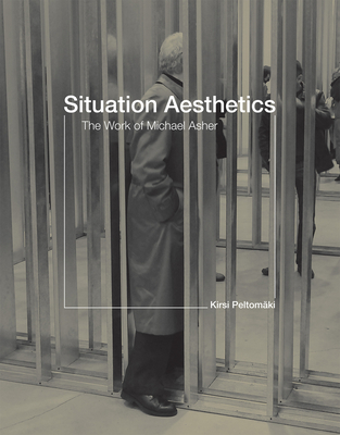 Situation Aesthetics: The Work of Michael Asher - Peltomaki, Kirsi