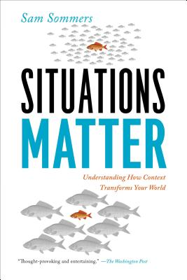 Situations Matter: Understanding How Context Transforms Your World - Sommers, Sam