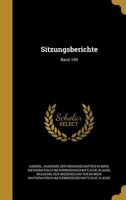 Sitzungsberichte; Band 109 - Kaiserl Akademie Der Wissenschaften in (Creator), and Akademie Der Wissenschaften in Wien Mat (Creator)
