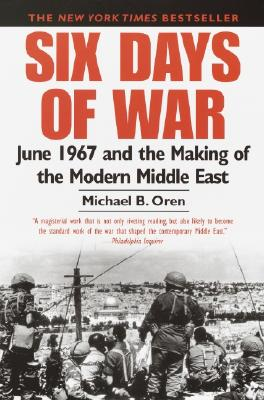 Six Days of War: June 1967 and the Making of the Modern Middle East - Oren, Michael B, PH.D.