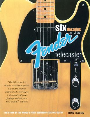 Six Decades of the Fender Telecaster: The Story of the World's First Solidbody Electric Guitar - Bacon, Tony