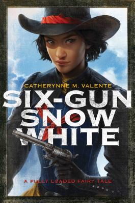 Six-Gun Snow White - Valente, Catherynne M