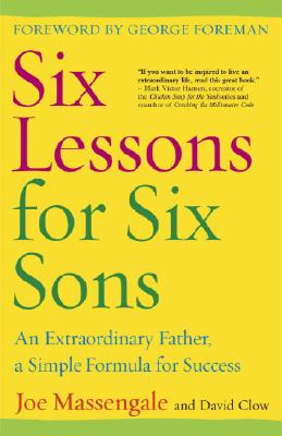 Six Lessons for Six Sons: An Extraordinary Father, a Simple Formula for Success - Massengale, Joe