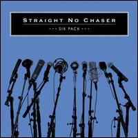 Six Pack - Straight No Chaser