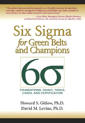 Six SIGMA for Green Belts and Champions: Foundations, Dmaic, Tools, Cases, and Certification - Gitlow, Howard S, and Levine, David M