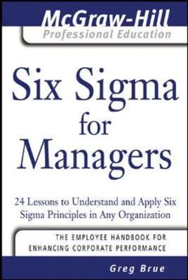 Six SIGMA for Managers: 24 Lessons to Understand and Apply Six SIGMA Principles in Any Organization - Brue, Greg
