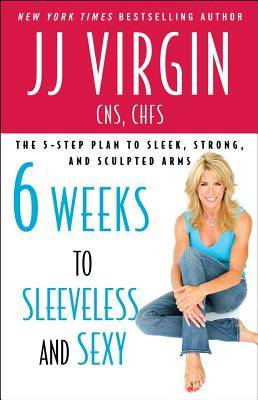 Six Weeks to Sleeveless and Sexy: The 5-Step Plan to Sleek, Strong, and Sculpted Arms - Virgin, J J