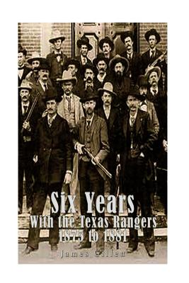 Six Years with the Texas Rangers 1875 to 1881 - Gillett, James