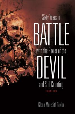 Sixty Years in Battle with the Power of the Devil and Still Counting, Volume 2 - Taylor, Glenn Meredith