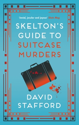 Skelton's Guide to Suitcase Murders - Stafford, David