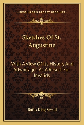 Sketches of St. Augustine: With a View of Its History and Advantages as a Resort for Invalids - Sewall, Rufus King