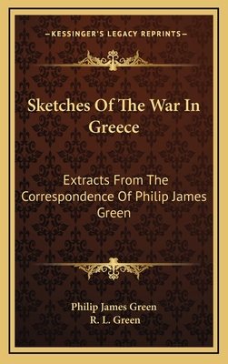 Sketches of the War in Greece: Extracts from the Correspondence of Philip James Green - Philip James Green, and Green, R L (Editor)