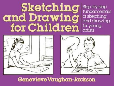 Sketching and Drawing for Children - Vaughn, Jackson Genevieve, and Vaughan-Jackson, Genevieve, and Vaughan, Jackson Genevieve
