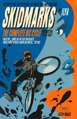 Skidmarks: The Complete Bic Cycle - Ilya, and Casey, Joe (Introduction by)