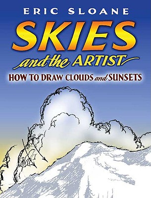 Skies and the Artist: How to Draw Clouds and Sunsets - Sloane, Eric