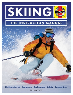 Skiing the Instruction Manual: Getting Started: Equipment, Techniques, Safety, Competition - Mattos, Bill