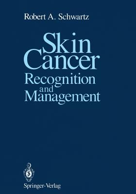 Skin Cancer: Recognition and Management - Schwartz, Robert A