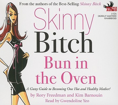Skinny Bitch: Bun in the Oven: A Gutsy Guide to Becoming One Hot and Healthy Mother! - Freedman, Rory, and Barnouin, Kim, and Yeo, Gwendoline (Read by)