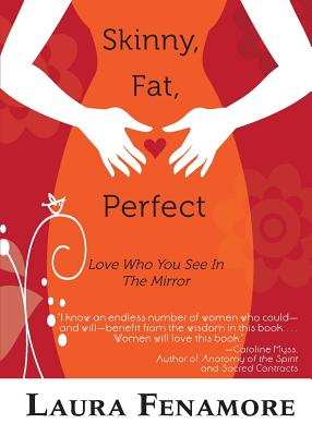 Skinny, Fat, Perfect: Love Who You See in the Mirror - Fenamore, Laura