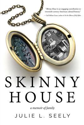 Skinny House: A Memoir of Family - Seely, Julie L