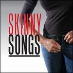 Skinny Songs