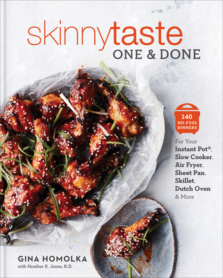 Skinnytaste One and Done: 140 No-Fuss Dinners for Your Instant Pot(r), Slow Cooker, Air Fryer, Sheet Pan, Skillet, Dutch Oven, and More - Homolka, Gina, and Jones, Heather K, Rd