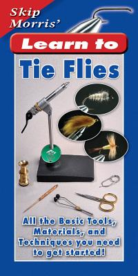 Skip Morris' Learn to Tie Flies: All the Basic Tools, Materials, and Techniques You Need to Get Started! - Morris, Skip