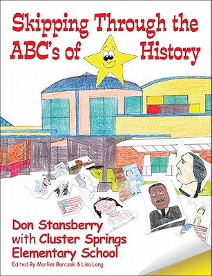 Skipping Through the ABC's of History - Stansberry, Don, and Cluster Springs Elementary School, and Barczak, Marliss (Editor)