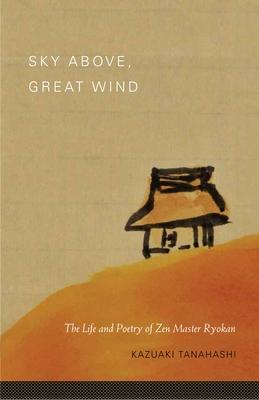 Sky Above, Great Wind: The Life and Poetry of Zen Master Ryokan - Tanahashi, Kazuaki