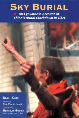 Sky Burial: An Eyewitness Account of China's Brutal Crackdown in Tibet - Kerr, Blake, M.D., and Dalai Lama (Foreword by), and Harrer, Heinrich (Introduction by)