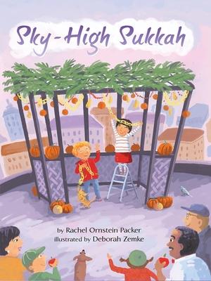 Sky-High Sukkah - Packer, Rachel Ornstein, and Zemke, Deborah