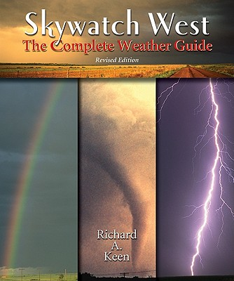 Skywatch West, Revised Edition: The Complete Weather Guide - Keen, Richard A