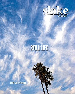 Slake: Los Angeles, a City and Its Stories, No.1: Still Life - Donnelly, Joe (Editor), and Ochoa, Laurie (Editor)
