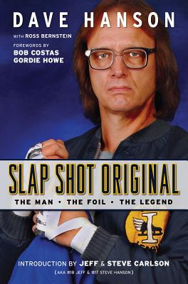 Slap Shot Original: The Man, the Foil, and the Legend - Hanson, Dave, and Bernstein, Ross, and Costas, Bob (Foreword by)