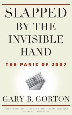 Slapped by the Invisible Hand: The Panic of 2007 - Gorton, Gary B
