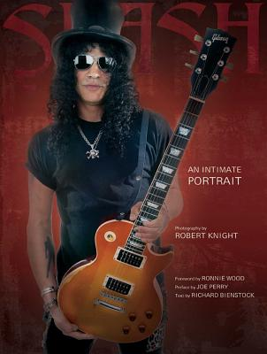 Slash: An Intimate Portrait - Bienstock, Richard, and Knight, Robert (Photographer)