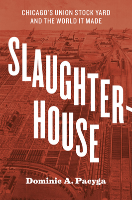 Slaughterhouse: Chicago's Union Stock Yard and the World It Made - Pacyga, Dominic A, PH.D.
