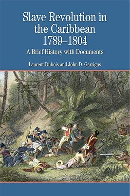 Slave Revolution in the Caribbean, 1789-1804: A Brief History with Documents - DuBois, Laurent, and Garrigus, John D