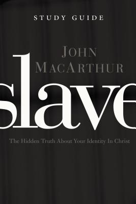 Slave the Study Guide: The Hidden Truth About Your Identity in Christ - MacArthur, John F.