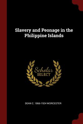 Slavery and Peonage in the Philippine Islands - Worcester, Dean C 1866-1924